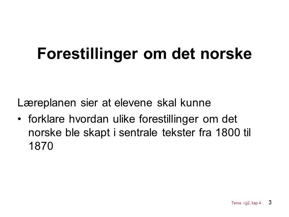 3 Læreplanen sier at elevene skal kunne •forklare hvordan ulike forestillinger om det norske ble skapt i sentrale tekster fra 1800 til 1870 Forestilli