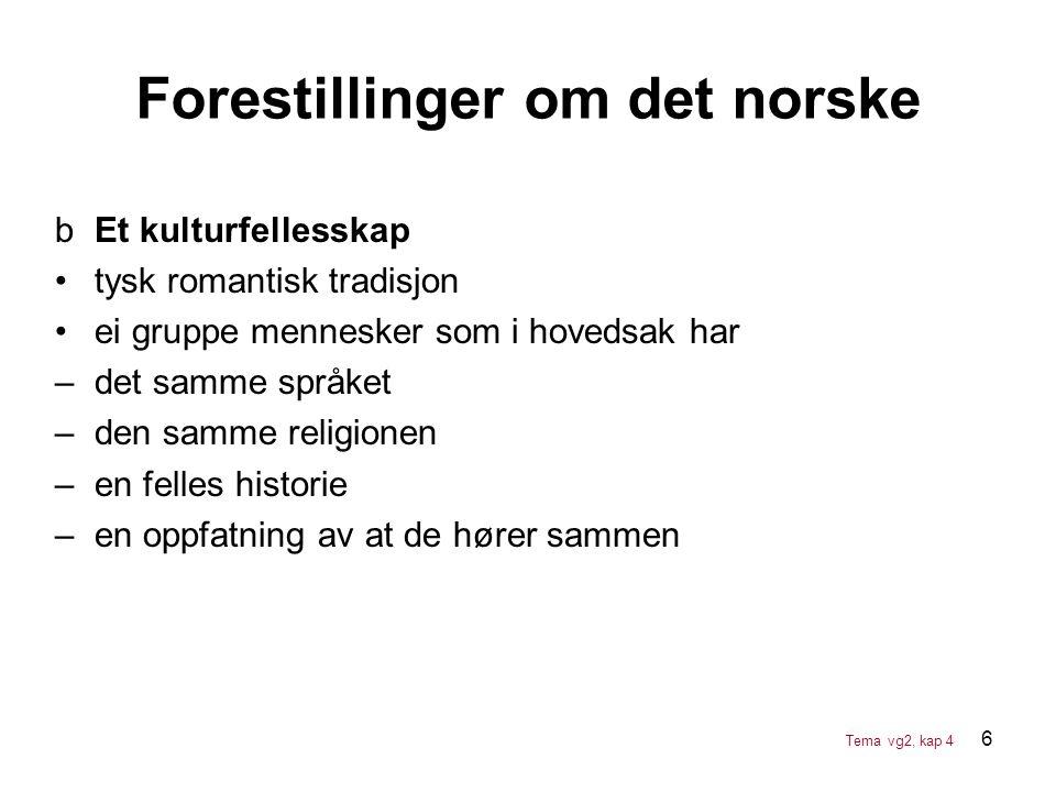 6 Forestillinger om det norske bEt kulturfellesskap •tysk romantisk tradisjon •ei gruppe mennesker som i hovedsak har –det samme språket –den samme re