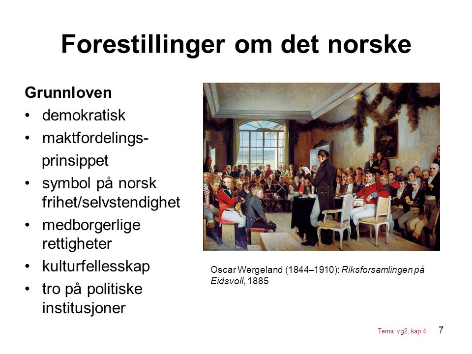 7 Forestillinger om det norske Grunnloven •demokratisk •maktfordelings- prinsippet •symbol på norsk frihet/selvstendighet •medborgerlige rettigheter •