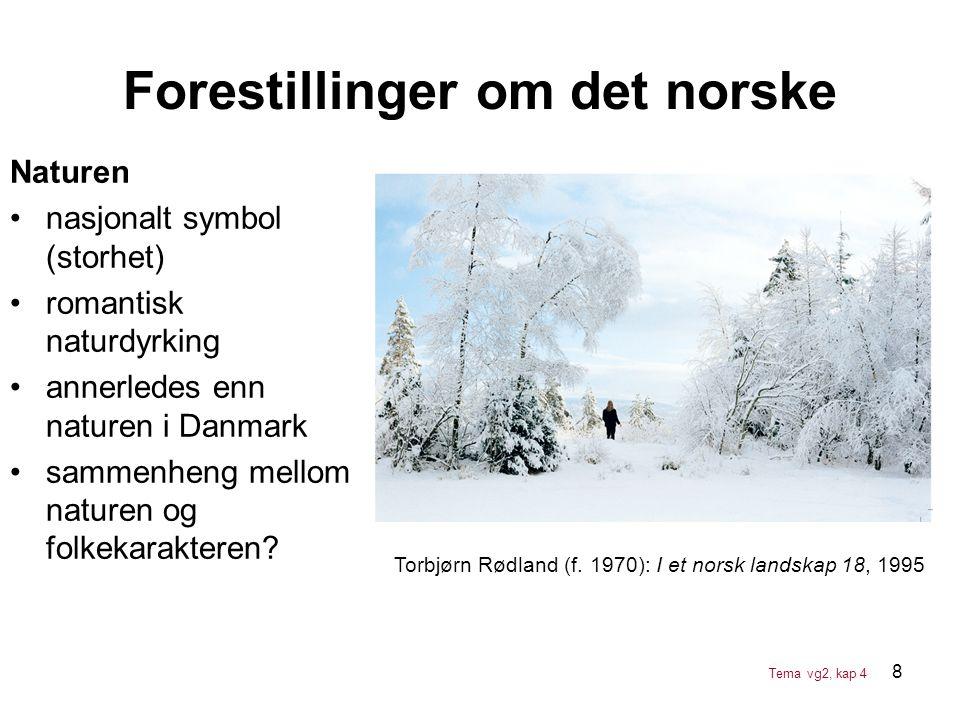 8 Forestillinger om det norske Naturen •nasjonalt symbol (storhet) •romantisk naturdyrking •annerledes enn naturen i Danmark •sammenheng mellom nature