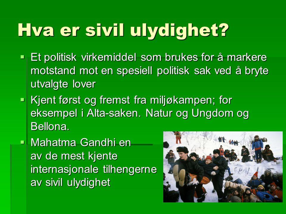 Hva er sivil ulydighet?  Et politisk virkemiddel som brukes for å markere motstand mot en spesiell politisk sak ved å bryte utvalgte lover  Kjent fø