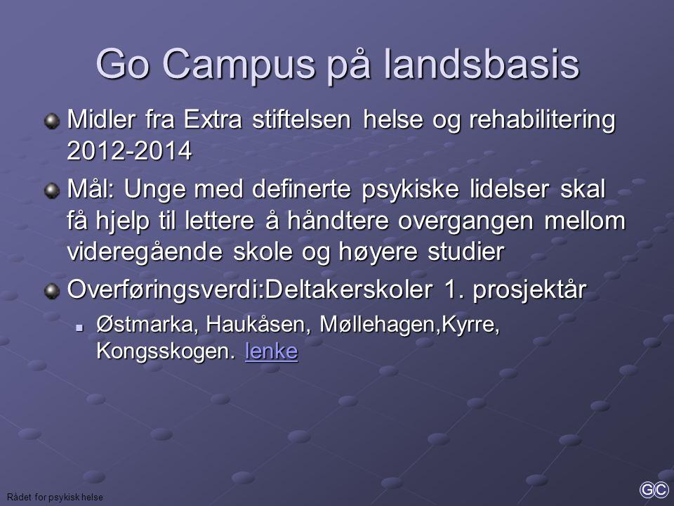 GC Rådet for psykisk helse Go Campus på landsbasis Midler fra Extra stiftelsen helse og rehabilitering 2012-2014 Mål: Unge med definerte psykiske lide