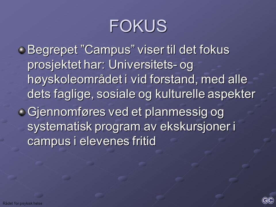"""GC Rådet for psykisk helse FOKUS Begrepet """"Campus"""" viser til det fokus prosjektet har: Universitets- og høyskoleområdet i vid forstand, med alle dets"""
