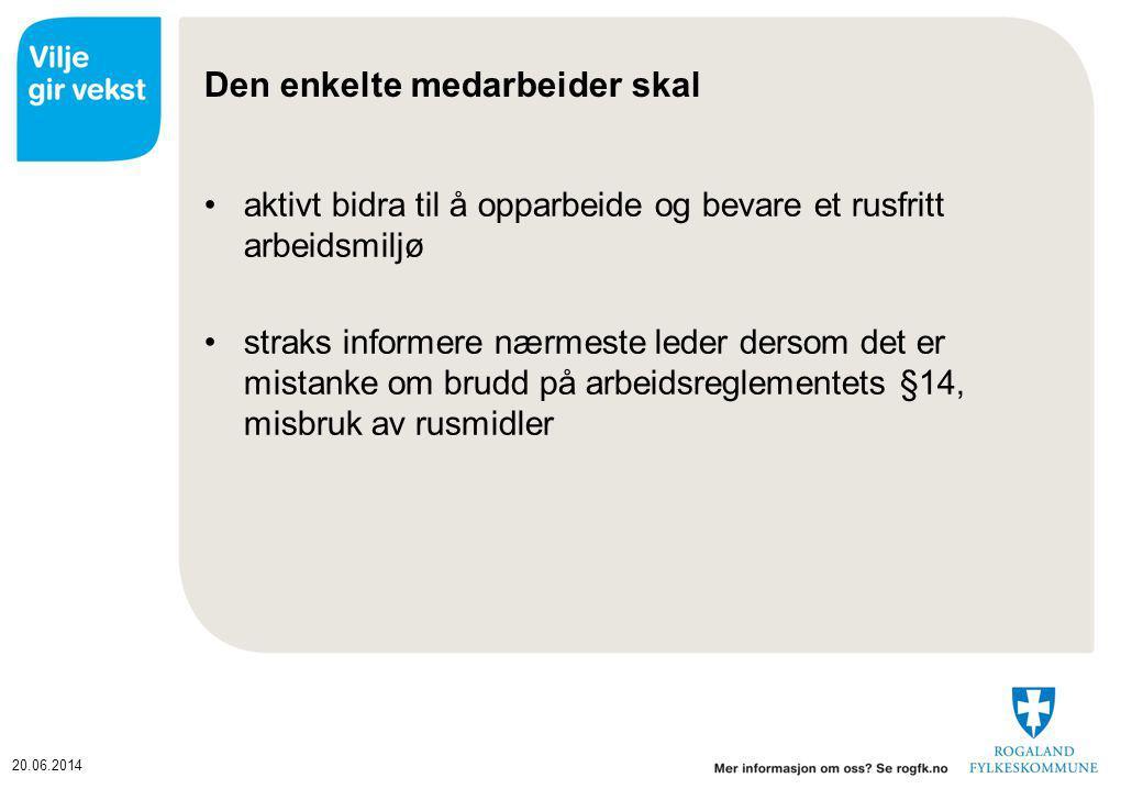 20.06.2014 3.2 Prosedyre Reaksjonsgrunnlag Ethvert brudd på Rogaland fylkeskommunes arbeidsreglement § 14, Misbruk av rusmiddel, gir grunnlag for reaksjon fra nærmeste leder.