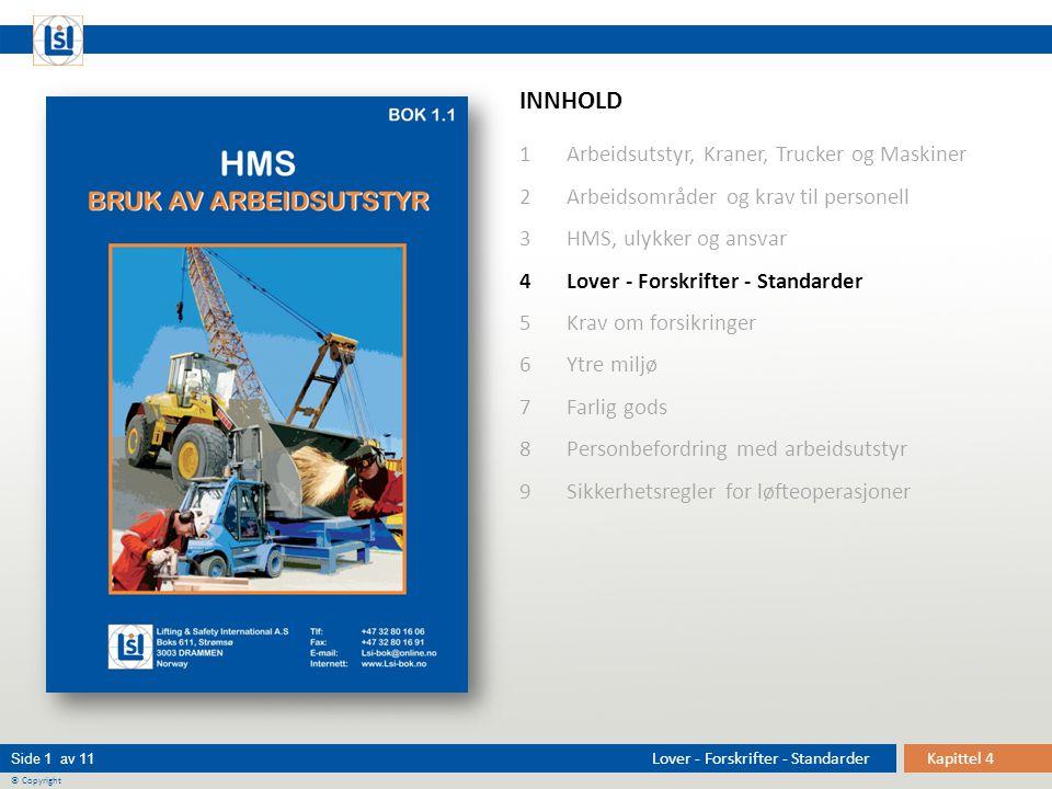 Kapittel 4Lover - Forskrifter - Standarder © Copyright Side 1 av 11 INNHOLD 1 Arbeidsutstyr, Kraner, Trucker og Maskiner 2 Arbeidsområder og krav til