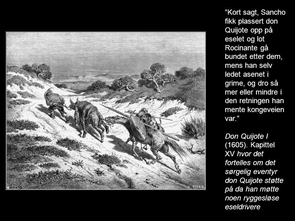"""""""Kort sagt, Sancho fikk plassert don Quijote opp på eselet og lot Rocinante gå bundet etter dem, mens han selv ledet asenet i grime, og dro så mer ell"""