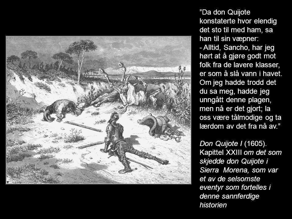 """""""Da don Quijote konstaterte hvor elendig det sto til med ham, sa han til sin væpner: - Alltid, Sancho, har jeg hørt at å gjøre godt mot folk fra de la"""