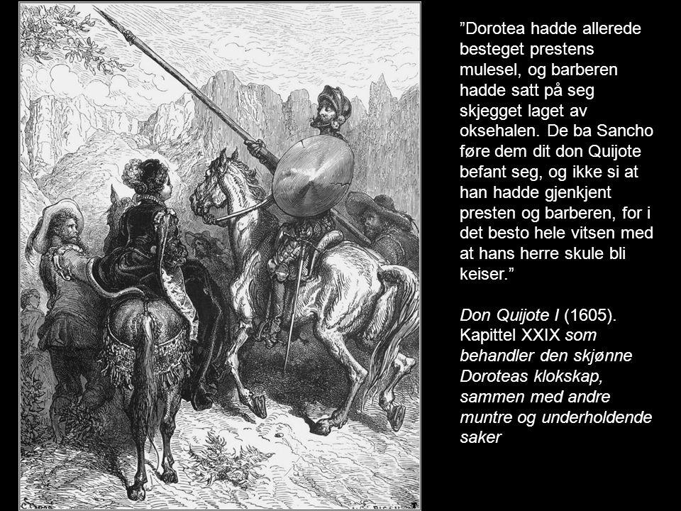 """""""Dorotea hadde allerede besteget prestens mulesel, og barberen hadde satt på seg skjegget laget av oksehalen. De ba Sancho føre dem dit don Quijote be"""