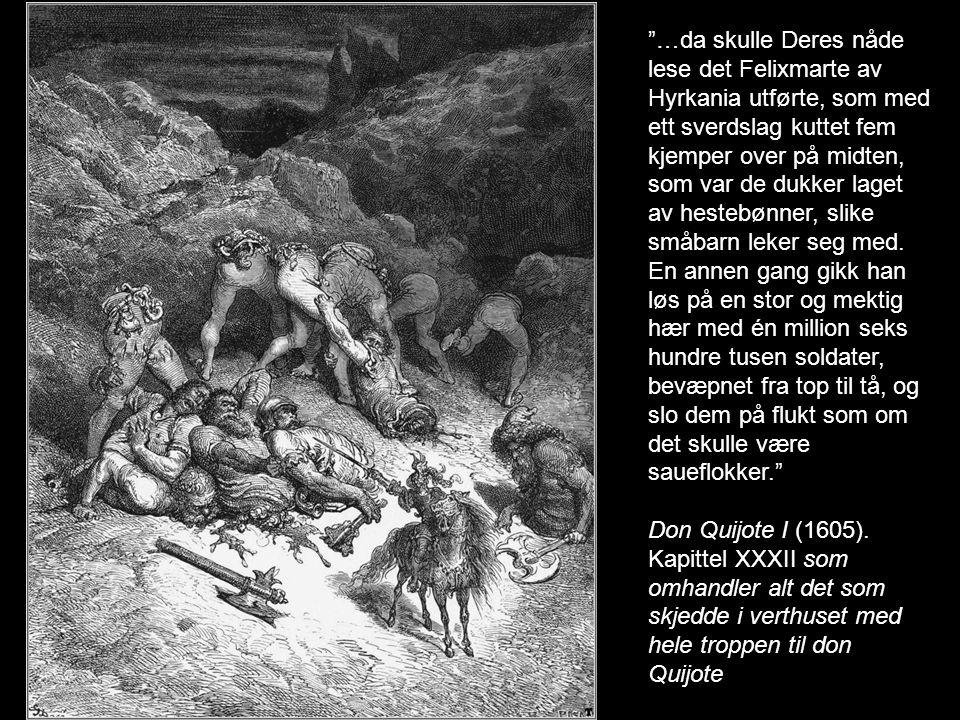 """""""…da skulle Deres nåde lese det Felixmarte av Hyrkania utførte, som med ett sverdslag kuttet fem kjemper over på midten, som var de dukker laget av he"""