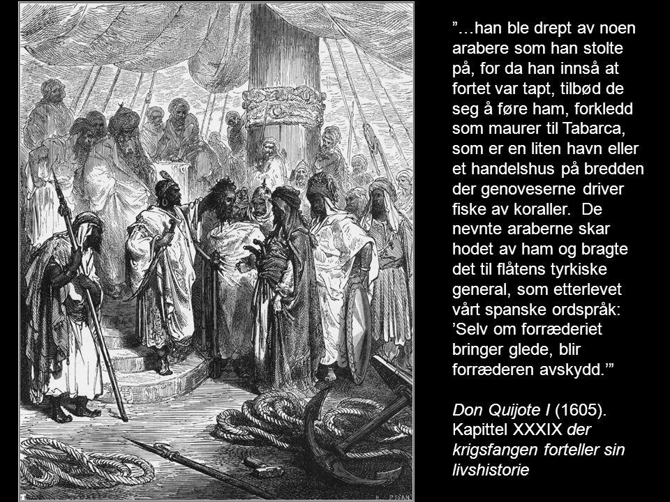 """""""…han ble drept av noen arabere som han stolte på, for da han innså at fortet var tapt, tilbød de seg å føre ham, forkledd som maurer til Tabarca, som"""