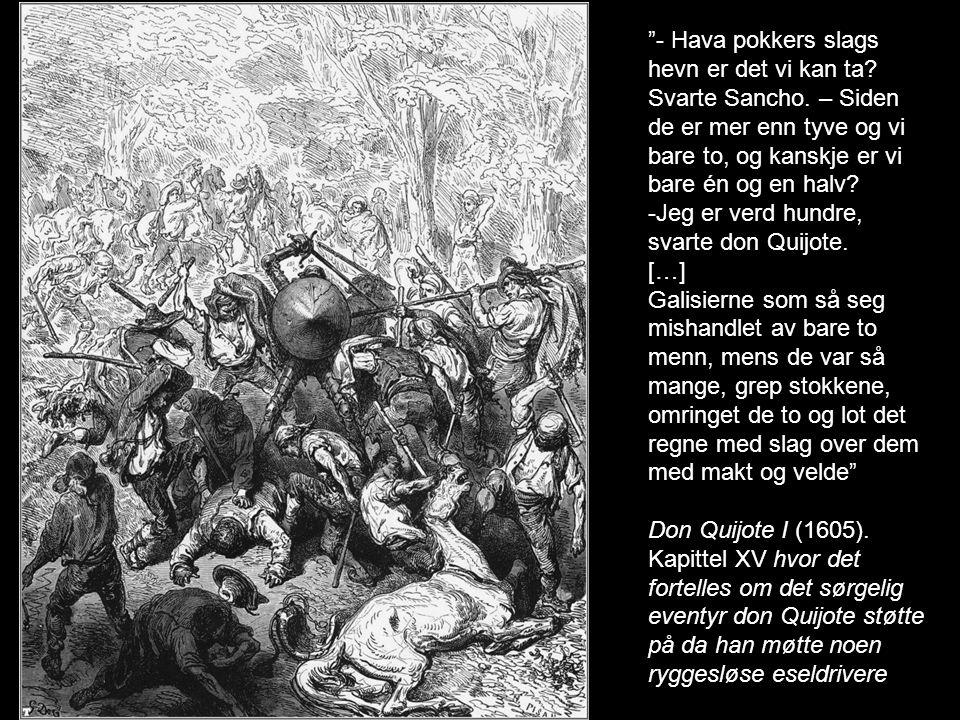 Kort sagt, Sancho fikk plassert don Quijote opp på eselet og lot Rocinante gå bundet etter dem, mens han selv ledet asenet i grime, og dro så mer eller mindre i den retningen han mente kongeveien var. Don Quijote I (1605).