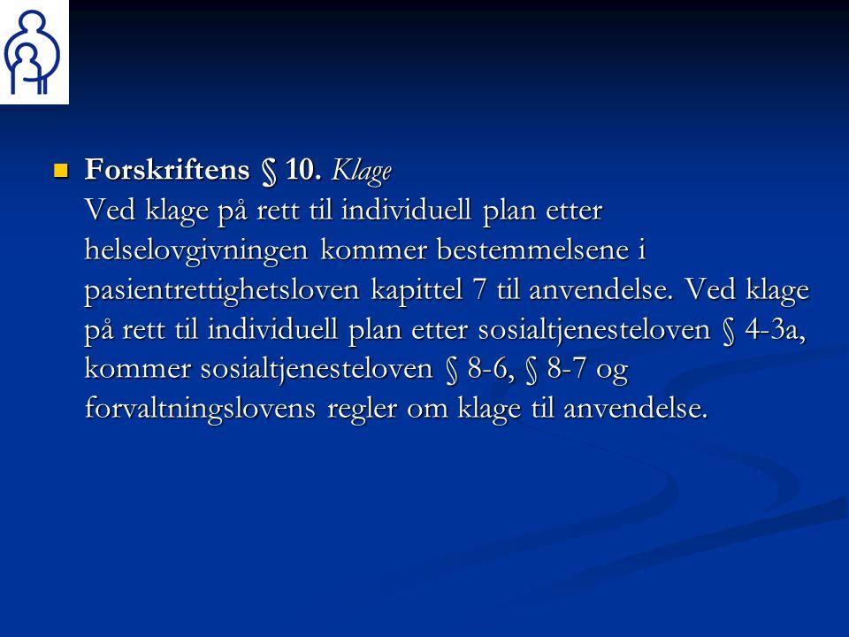  Forskriftens § 10. Klage Ved klage på rett til individuell plan etter helselovgivningen kommer bestemmelsene i pasientrettighetsloven kapittel 7 til
