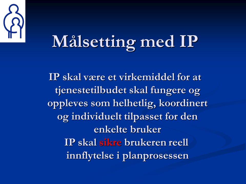 Målsetting med IP IP skal være et virkemiddel for at tjenestetilbudet skal fungere og oppleves som helhetlig, koordinert og individuelt tilpasset for