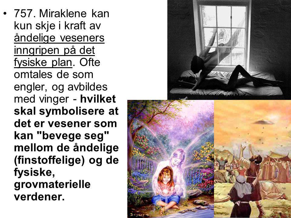 •757. Miraklene kan kun skje i kraft av åndelige veseners inngripen på det fysiske plan. Ofte omtales de som engler, og avbildes med vinger - hvilket