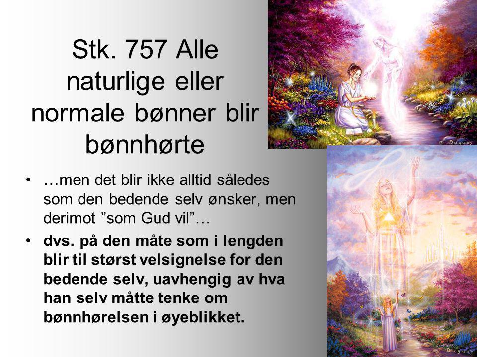 """Stk. 757 Alle naturlige eller normale bønner blir bønnhørte •…men det blir ikke alltid således som den bedende selv ønsker, men derimot """"som Gud vil""""…"""