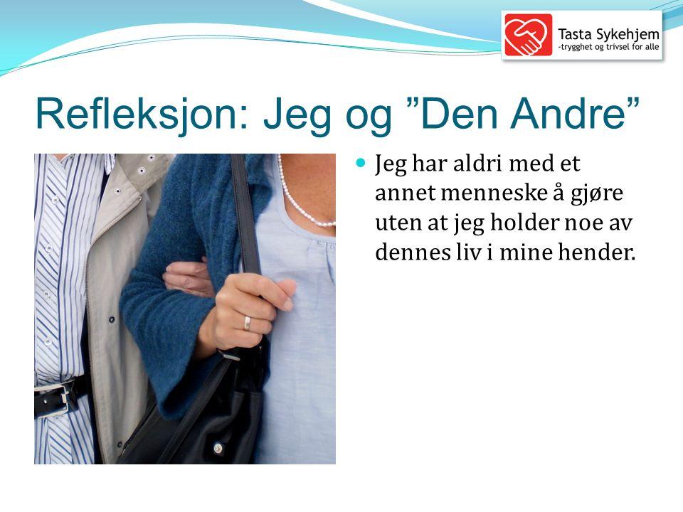 Refleksjon: Jeg og Den Andre  Jeg har aldri med et annet menneske å gjøre uten at jeg holder noe av dennes liv i mine hender.