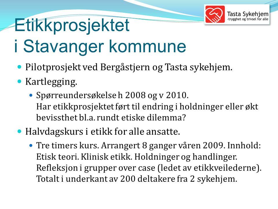 Etikkprosjektet i Stavanger kommune  Pilotprosjekt ved Bergåstjern og Tasta sykehjem.  Kartlegging.  Spørreundersøkelse h 2008 og v 2010. Har etikk