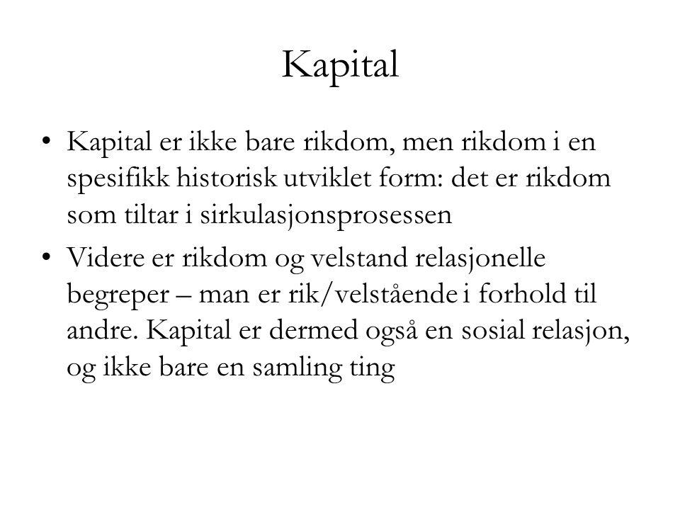 Kapital •Kapital er ikke bare rikdom, men rikdom i en spesifikk historisk utviklet form: det er rikdom som tiltar i sirkulasjonsprosessen •Videre er r