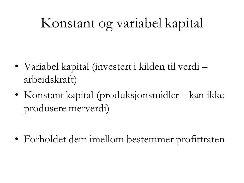 Konstant og variabel kapital •Variabel kapital (investert i kilden til verdi – arbeidskraft) •Konstant kapital (produksjonsmidler – kan ikke produsere