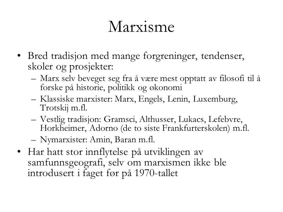 Marxisme •Bred tradisjon med mange forgreninger, tendenser, skoler og prosjekter: –Marx selv beveget seg fra å være mest opptatt av filosofi til å for
