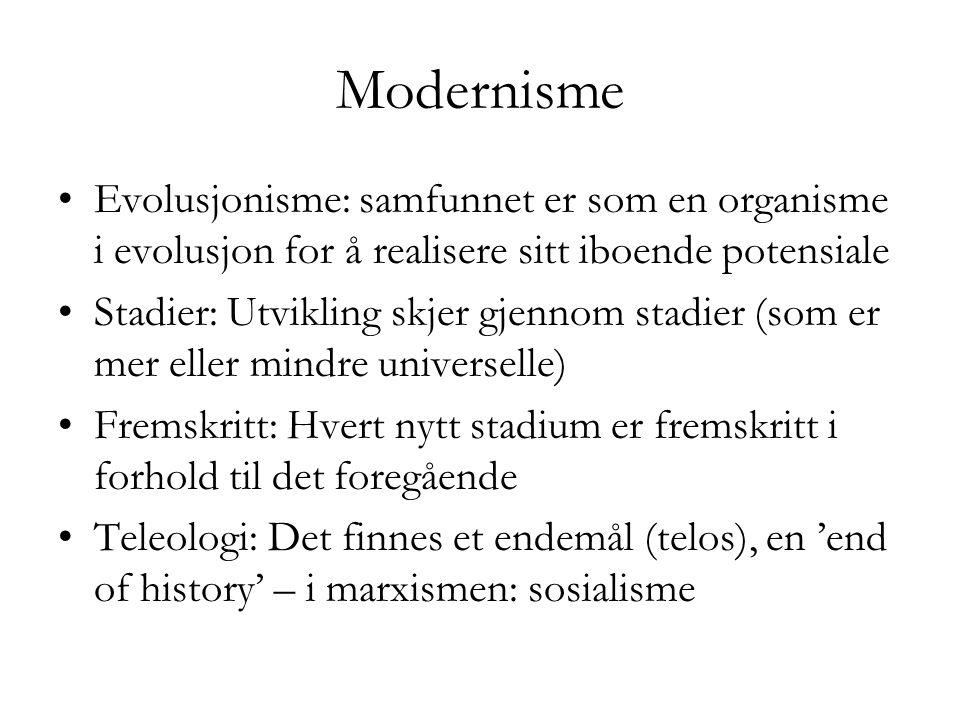 Modernisme •Evolusjonisme: samfunnet er som en organisme i evolusjon for å realisere sitt iboende potensiale •Stadier: Utvikling skjer gjennom stadier