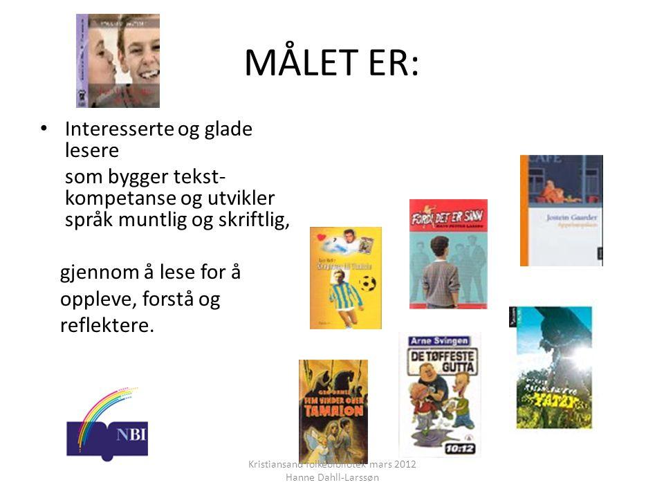 MÅLET ER: • Interesserte og glade lesere som bygger tekst- kompetanse og utvikler språk muntlig og skriftlig, gjennom å lese for å oppleve, forstå og reflektere.