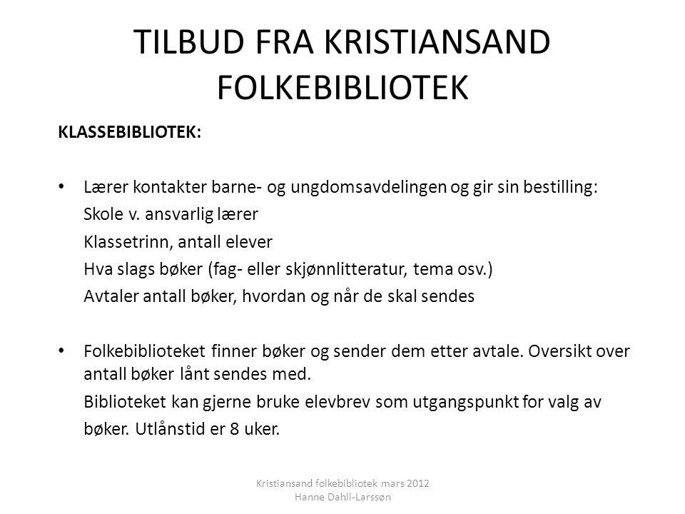 TILBUD FRA KRISTIANSAND FOLKEBIBLIOTEK KLASSEBIBLIOTEK: • Lærer kontakter barne- og ungdomsavdelingen og gir sin bestilling: Skole v.
