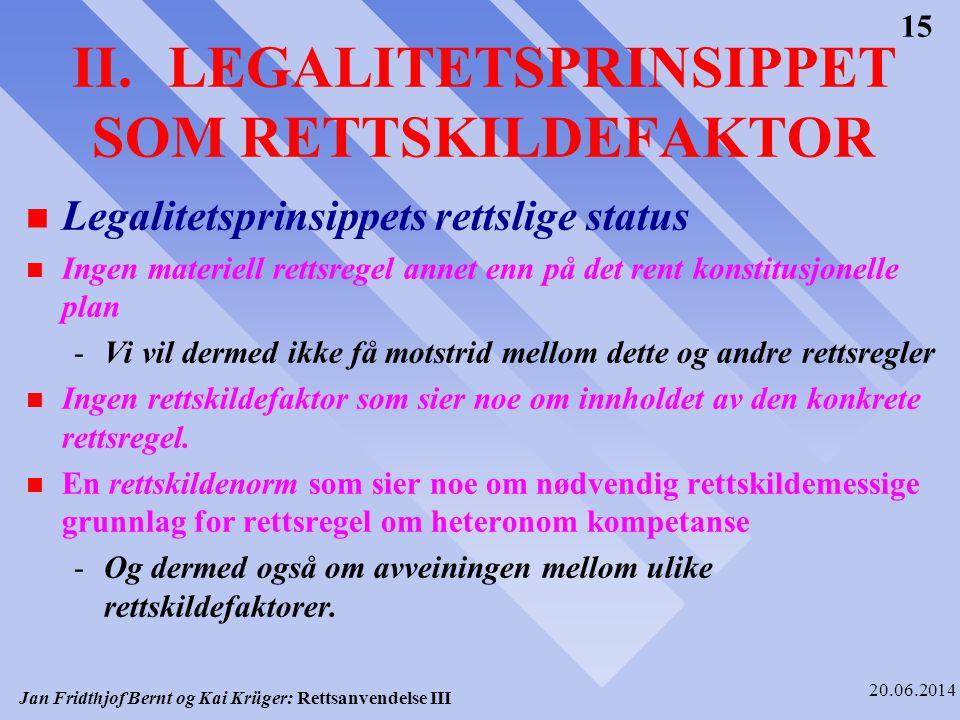 Jan Fridthjof Bernt og Kai Krüger: Rettsanvendelse III 20.06.2014 15 II.LEGALITETSPRINSIPPET SOM RETTSKILDEFAKTOR n Legalitetsprinsippets rettslige st