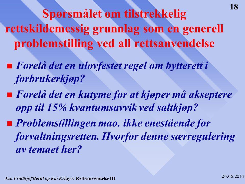 Jan Fridthjof Bernt og Kai Krüger: Rettsanvendelse III 20.06.2014 18 Spørsmålet om tilstrekkelig rettskildemessig grunnlag som en generell problemstil