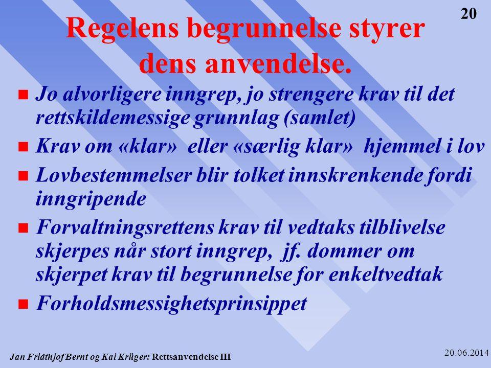 Jan Fridthjof Bernt og Kai Krüger: Rettsanvendelse III 20.06.2014 20 Regelens begrunnelse styrer dens anvendelse. n Jo alvorligere inngrep, jo strenge