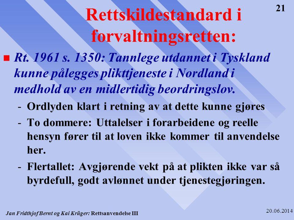 Jan Fridthjof Bernt og Kai Krüger: Rettsanvendelse III 20.06.2014 21 Rettskildestandard i forvaltningsretten: n Rt. 1961 s. 1350: Tannlege utdannet i