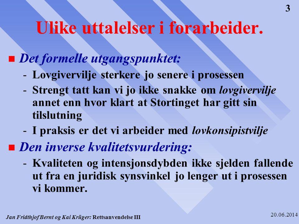 Jan Fridthjof Bernt og Kai Krüger: Rettsanvendelse III 20.06.2014 14 Rettskildemessig vekt et «produkt» av: n Generell rettskildemessig vekt -rettskildefaktorens «egenvekt» n og n Konkret utsagnsstyrke -hvor sterkt eller svakt denne gjør seg gjeldende i den konkrete sammenheng n Med andre ord: Selv lovtekst kan «gjøre liten motstand» når avviket fra det språklige uttrykket er lite eller ikke opplagt.