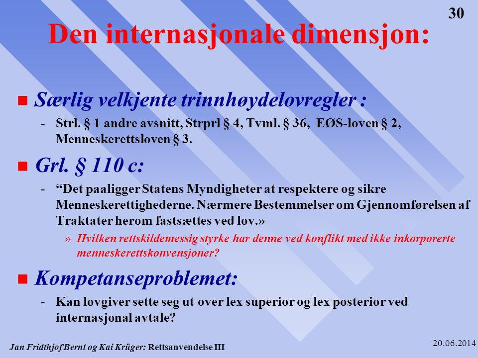 Jan Fridthjof Bernt og Kai Krüger: Rettsanvendelse III 20.06.2014 30 Den internasjonale dimensjon: n Særlig velkjente trinnhøydelovregler : -Strl. § 1