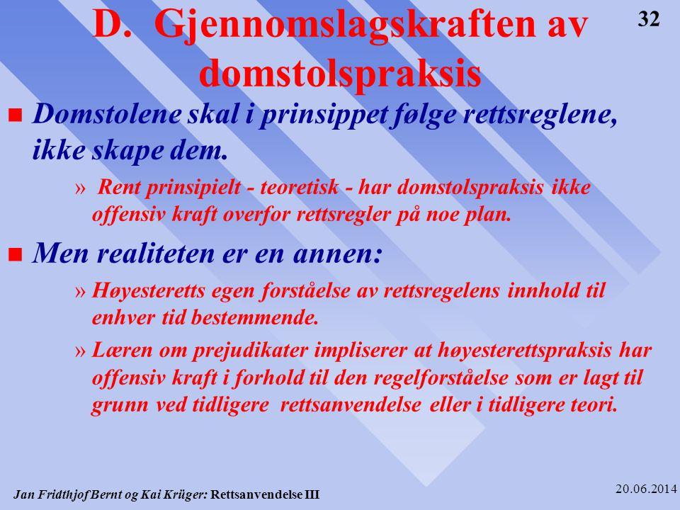 Jan Fridthjof Bernt og Kai Krüger: Rettsanvendelse III 20.06.2014 32 D. Gjennomslagskraften av domstolspraksis n Domstolene skal i prinsippet følge re