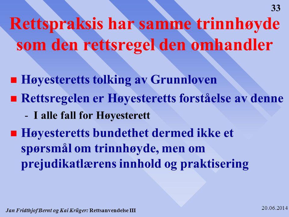 Jan Fridthjof Bernt og Kai Krüger: Rettsanvendelse III 20.06.2014 33 Rettspraksis har samme trinnhøyde som den rettsregel den omhandler n Høyesteretts