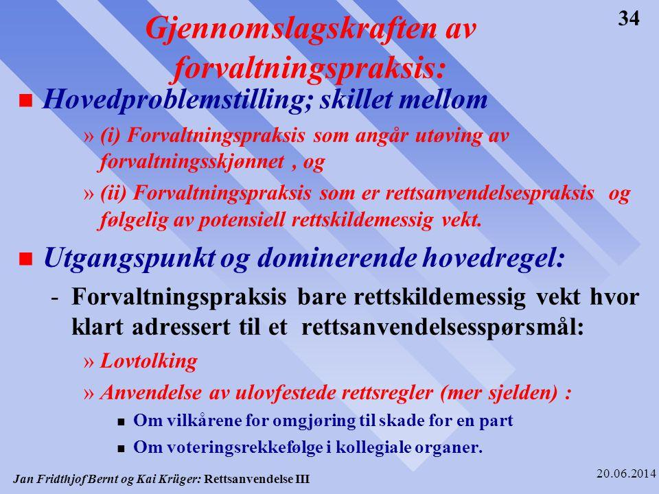 Jan Fridthjof Bernt og Kai Krüger: Rettsanvendelse III 20.06.2014 34 Gjennomslagskraften av forvaltningspraksis: n Hovedproblemstilling; skillet mello