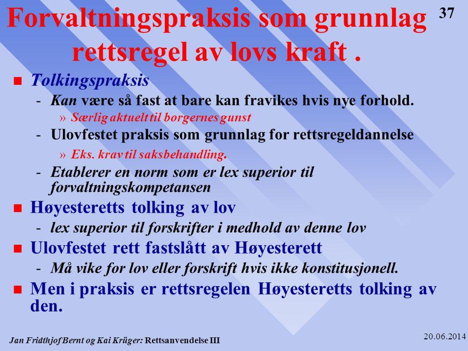 Jan Fridthjof Bernt og Kai Krüger: Rettsanvendelse III 20.06.2014 37 Forvaltningspraksis som grunnlag rettsregel av lovs kraft. n Tolkingspraksis -Kan