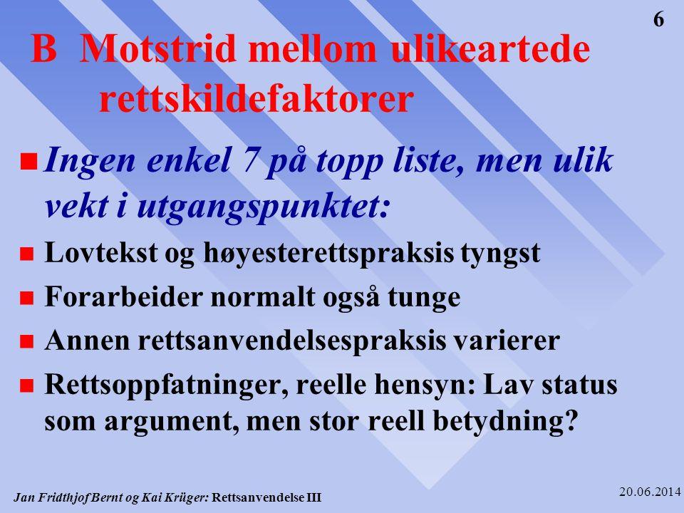 Jan Fridthjof Bernt og Kai Krüger: Rettsanvendelse III 20.06.2014 6 B Motstrid mellom ulikeartede rettskildefaktorer n Ingen enkel 7 på topp liste, me