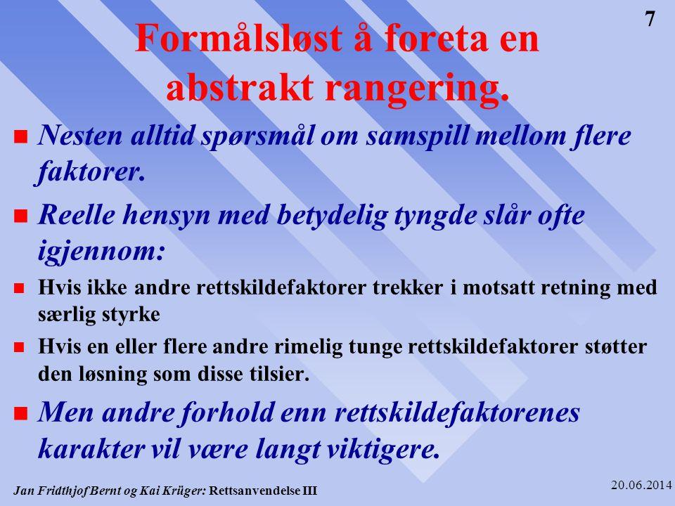 Jan Fridthjof Bernt og Kai Krüger: Rettsanvendelse III 20.06.2014 8 Særlig viktig n Hvor sterkt og entydig vedkommende rettskildefaktorer trekker i den aktuelle retning.