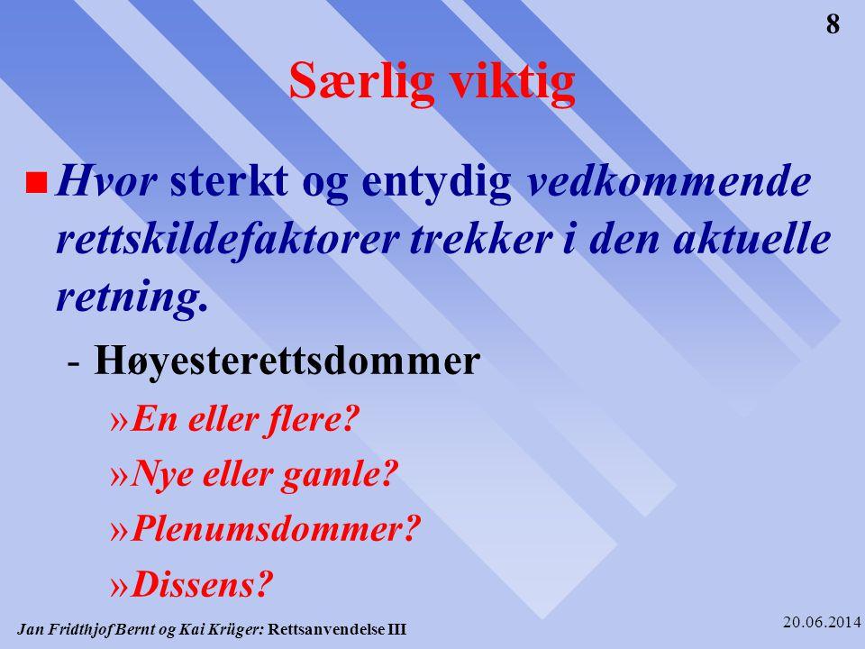 Jan Fridthjof Bernt og Kai Krüger: Rettsanvendelse III 20.06.2014 9 Uttalelser i dommer eller forarbeider: n Hvor klare og utvetydige er de aktuelle uttalelsene.