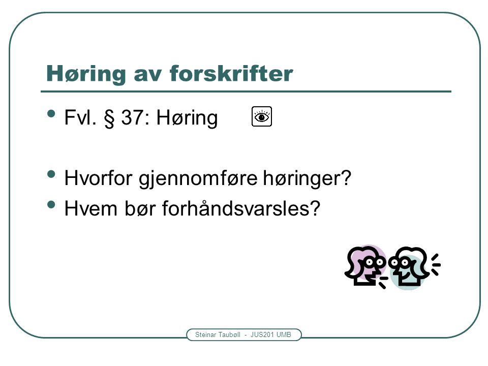 Steinar Taubøll - JUS201 UMB Høring av forskrifter • Fvl. § 37: Høring • Hvorfor gjennomføre høringer? • Hvem bør forhåndsvarsles?