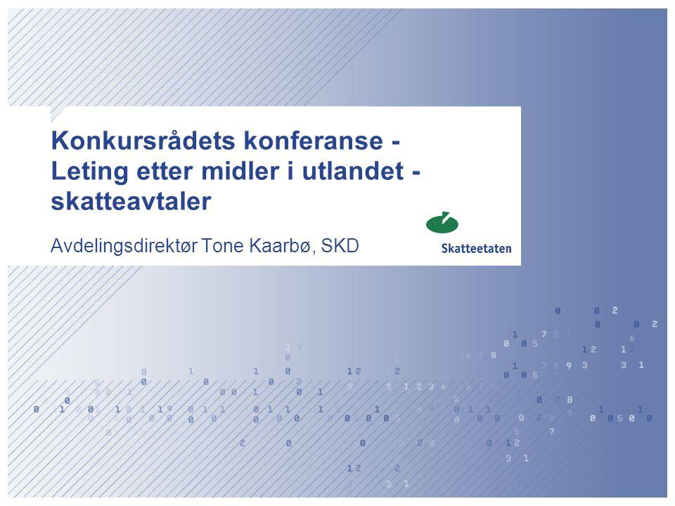 Konkursrådets konferanse - Leting etter midler i utlandet - skatteavtaler Avdelingsdirektør Tone Kaarbø, SKD