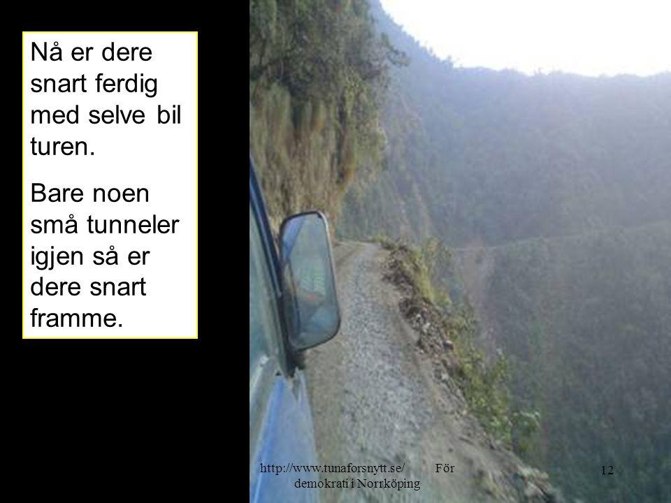 Nå er dere snart ferdig med selve bil turen. Bare noen små tunneler igjen så er dere snart framme. 2014-06-2012 http://www.tunaforsnytt.se/ För demokr