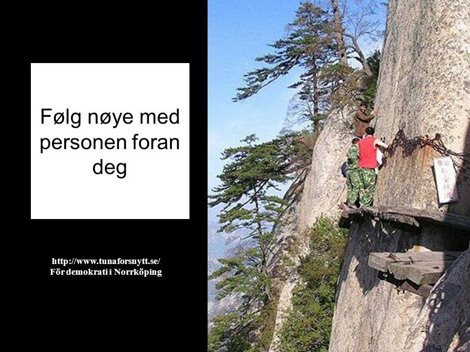 Følg nøye med personen foran deg 2014-06-2023 http://www.tunaforsnytt.se/ För demokrati i Norrköping