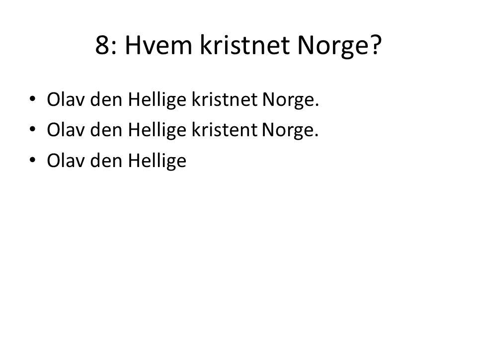 8: Hvem kristnet Norge? • Olav den Hellige kristnet Norge. • Olav den Hellige kristent Norge. • Olav den Hellige
