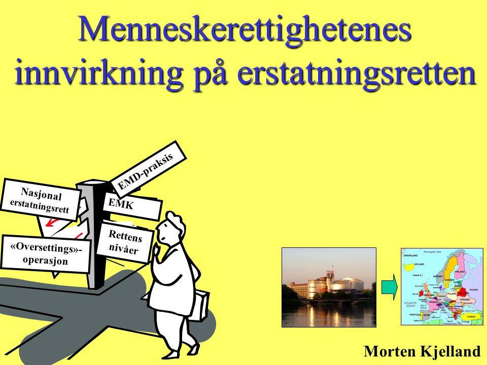 Nasjonal erstatningsrett EMK Rettens nivåer «Oversettings»- operasjon EMD-praksis Menneskerettighetenes innvirkning på erstatningsretten Morten Kjella