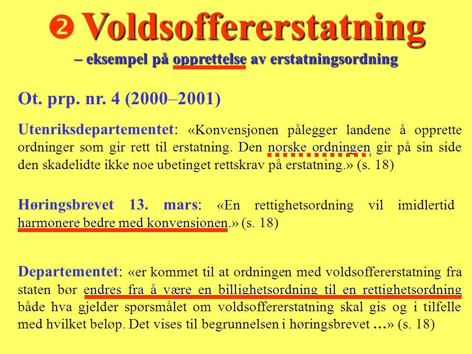 Ot. prp. nr. 4 (2000–2001) norske ordningen Utenriksdepartementet: «Konvensjonen pålegger landene å opprette ordninger som gir rett til erstatning. De