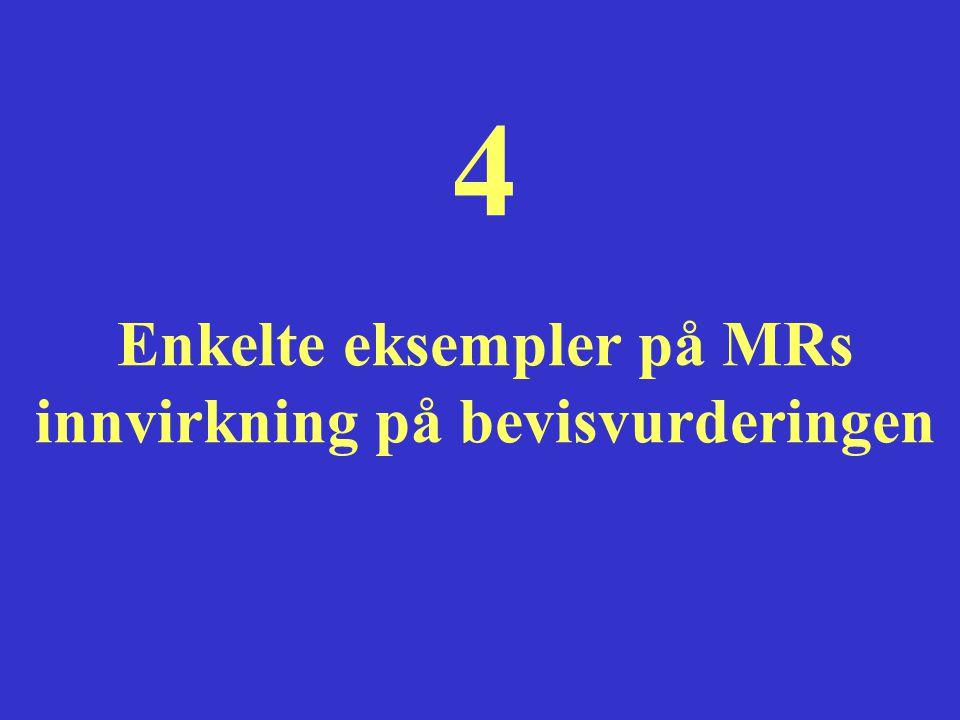 4 Enkelte eksempler på MRs innvirkning på bevisvurderingen