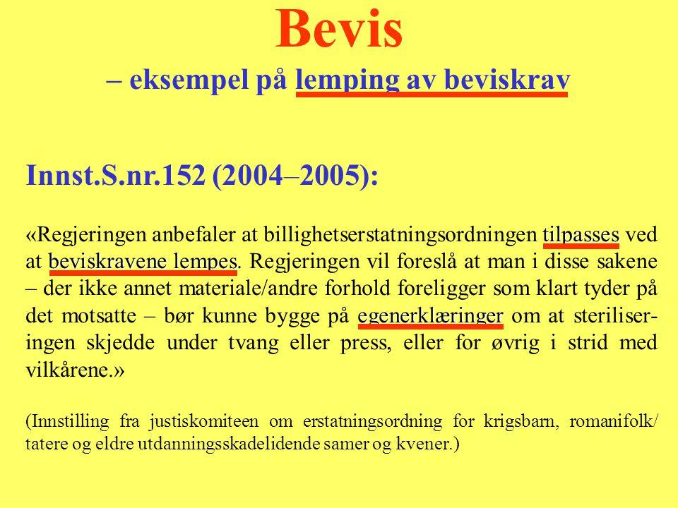 Innst.S.nr.152 (2004–2005): tilpasses beviskravene lempes egenerklæringer «Regjeringen anbefaler at billighetserstatningsordningen tilpasses ved at beviskravene lempes.