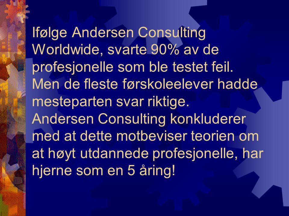 Ifølge Andersen Consulting Worldwide, svarte 90% av de profesjonelle som ble testet feil. Men de fleste førskoleelever hadde mesteparten svar riktige.